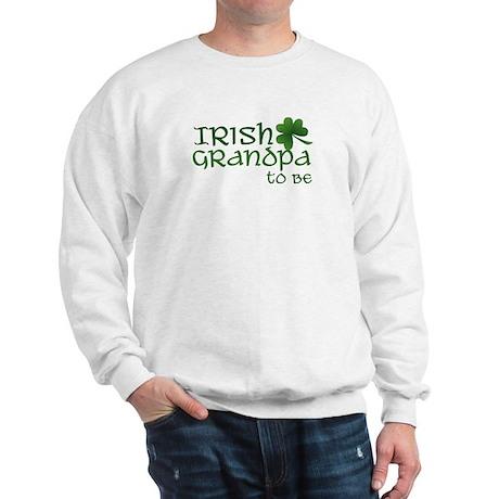 irish grandpa to be Sweatshirt