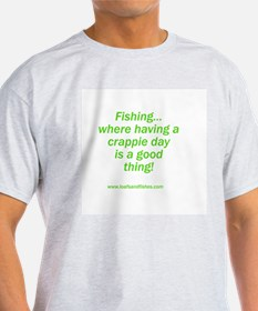 A crappie day is good T-Shirt