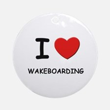 I love wakeboarding  Ornament (Round)