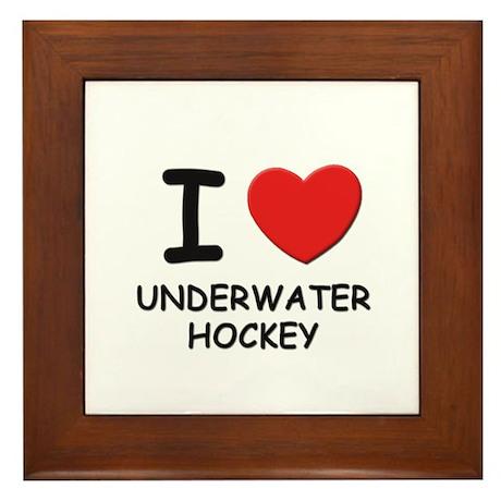 I love underwater hockey Framed Tile