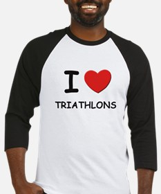 I love triathlons Baseball Jersey