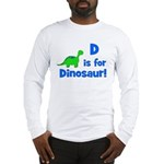 D is for Dinosaur! Long Sleeve T-Shirt