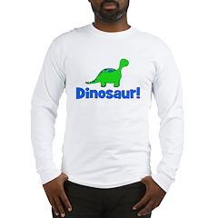 Dinosaur! Long Sleeve T-Shirt