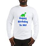 Happy Birthday To Me! Dinosau Long Sleeve T-Shirt