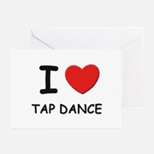 I love tap dance  Greeting Cards (Pk of 10)