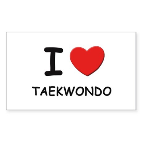 I love taekwondo Rectangle Sticker