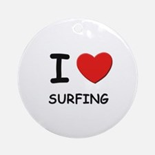 I love surfing  Ornament (Round)