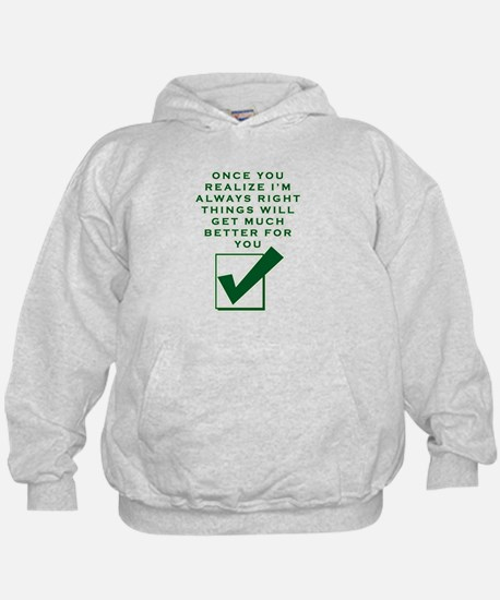 ONCE YOU REALIZE I'M RIGHT THINGS W Sweatshirt