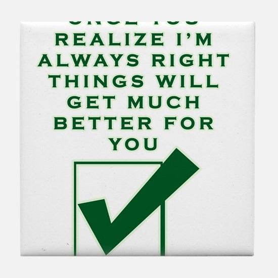 ONCE YOU REALIZE I'M RIGHT THINGS Tile Coaster