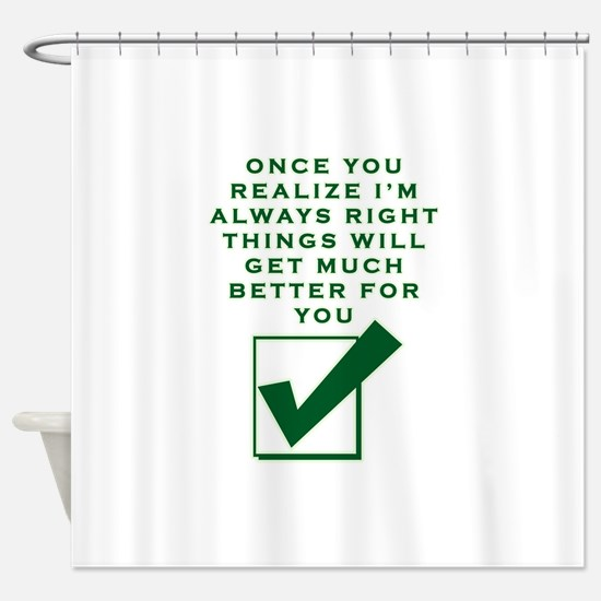 ONCE YOU REALIZE I'M RIGHT THIN Shower Curtain