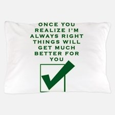 ONCE YOU REALIZE I'M RIGHT THINGS Pillow Case