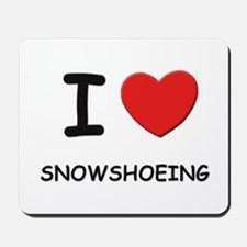 I love snowshoeing  Mousepad