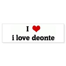 I Love i love deonte Bumper Bumper Sticker