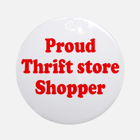 Proud Thrift Store Shopper Ornament (Round)