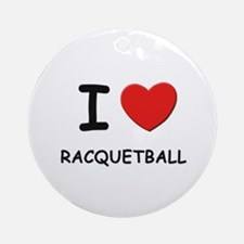 I love racquetball  Ornament (Round)