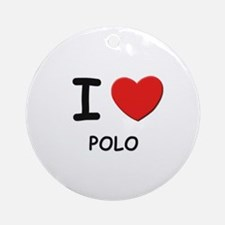I love polo  Ornament (Round)