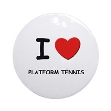 I love platform tennis  Ornament (Round)