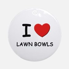 I love lawn bowls  Ornament (Round)
