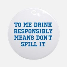 Drink Responsibly Ornament (Round)