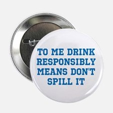 "Drink Responsibly 2.25"" Button (10 pack)"