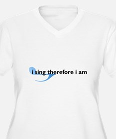 I Sing Therefore I Am T-Shirt