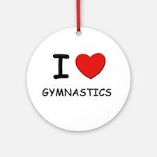 I love gymnastics  Ornament (Round)