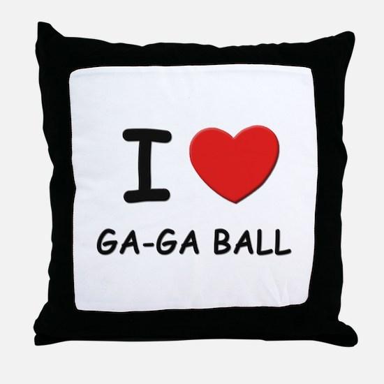 I love ga-ga ball  Throw Pillow