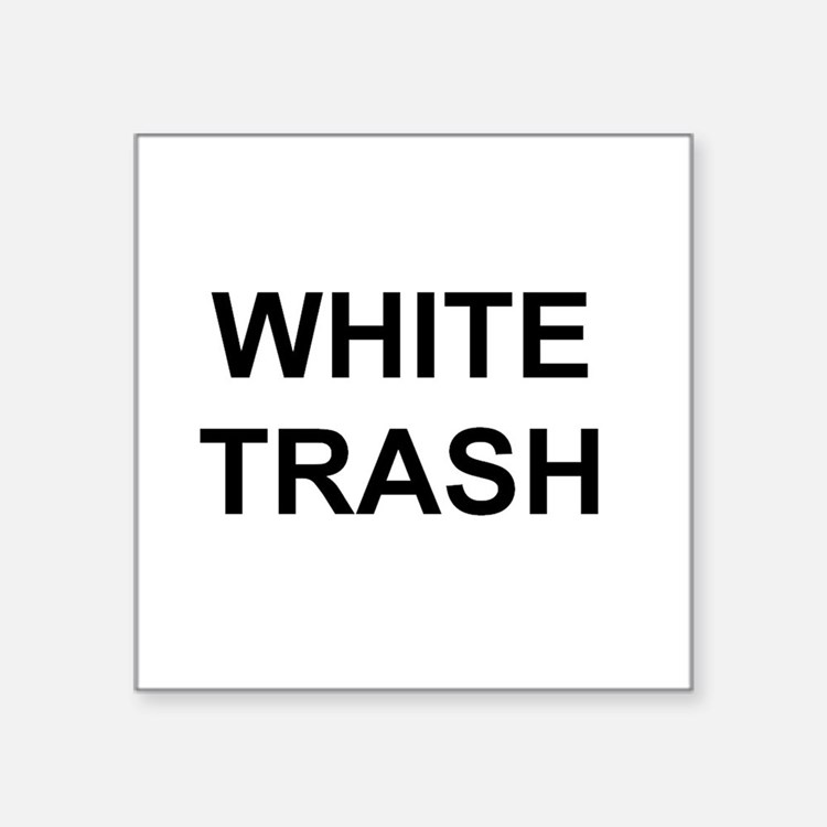 "White Trash Attire Square Sticker 3"" x 3"""