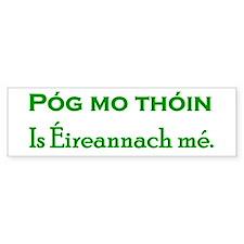'Póg mo thóin, is Éireannach mé! Bumper Bumper Sticker