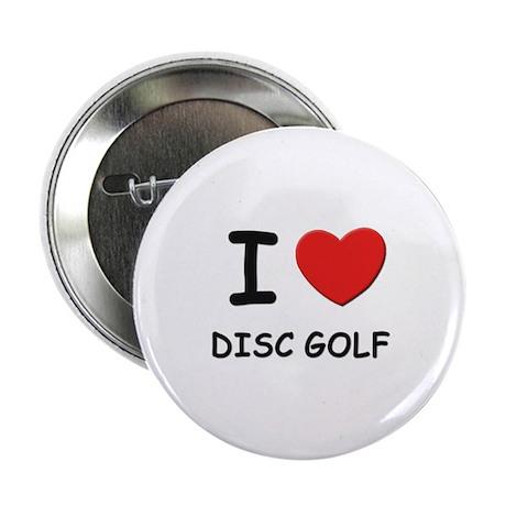 I love disc golf Button