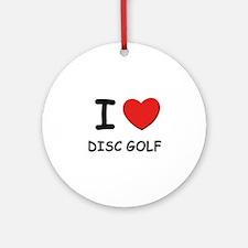 I love disc golf  Ornament (Round)