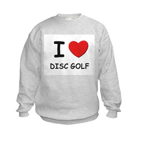 I love disc golf Kids Sweatshirt