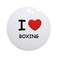 I love boxing  Ornament (Round)