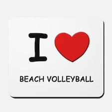 I love beach volleyball  Mousepad