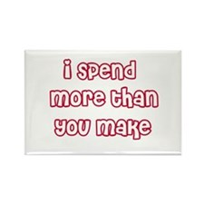 I Spend More Than You Make Rectangle Magnet