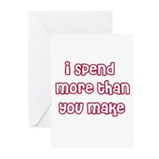 I Spend More Than You Make Greeting Cards (Package