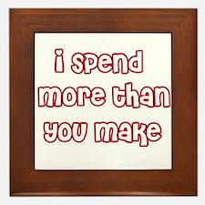 I Spend More Than You Make Framed Tile
