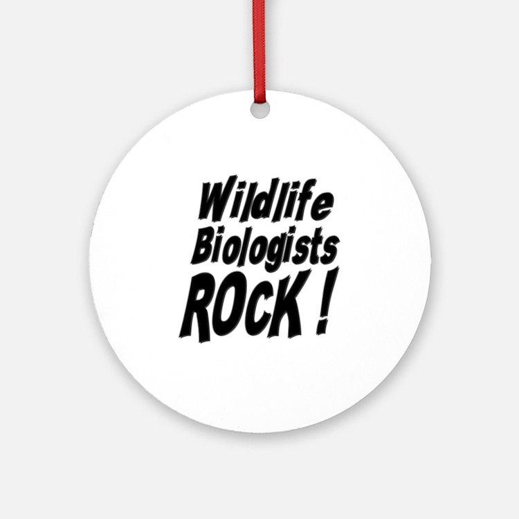 Wildlife Biologists Rock ! Ornament (Round)