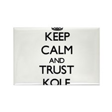 Keep Calm and TRUST Kole Magnets