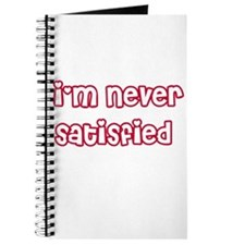 I'm Never Satisfied Journal