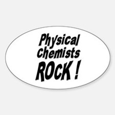 Physical Chemists Rock ! Oval Decal