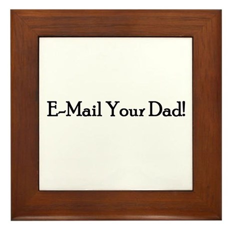 E-Mail Your Dad! Framed Tile