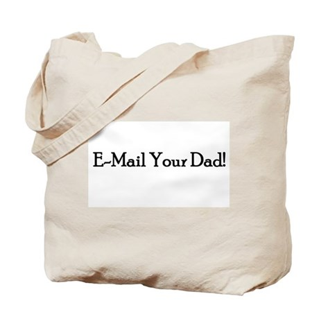 E-Mail Your Dad! Tote Bag