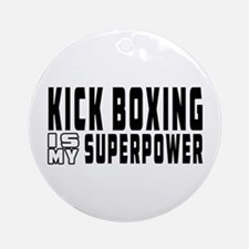 Kick Boxing Is My Superpower Ornament (Round)