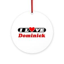I Love Dominick Ornament (Round)