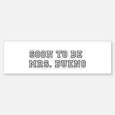 Soon to be Mrs. Bueno Bumper Bumper Bumper Sticker