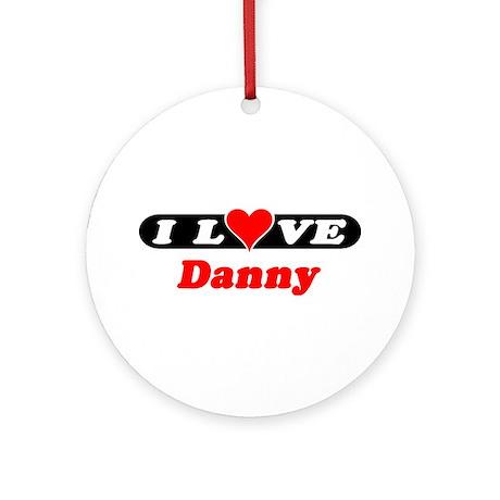 I Love Danny Ornament (Round)
