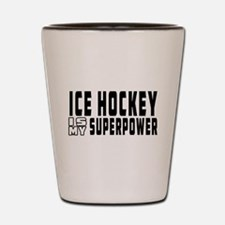 Ice Hockey Is My Superpower Shot Glass