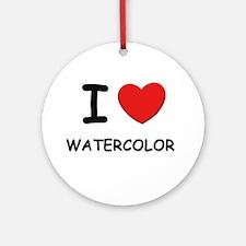 I love watercolor  Ornament (Round)