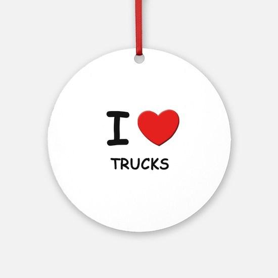 I love trucks  Ornament (Round)